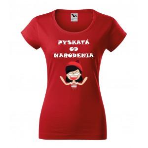 Humorné dámske tričko pyskatá od narodenia
